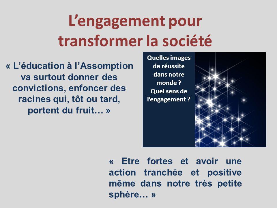 Lengagement pour transformer la société « Léducation à lAssomption va surtout donner des convictions, enfoncer des racines qui, tôt ou tard, portent d