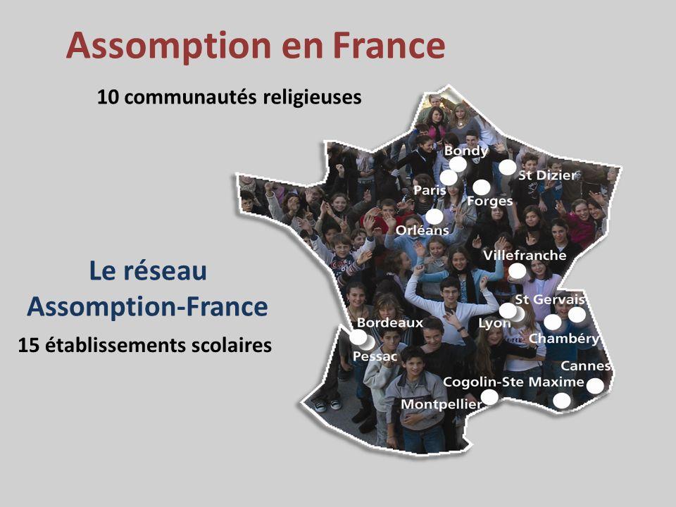Le réseau Assomption-France 15 établissements scolaires 10 communautés religieuses Assomption en France