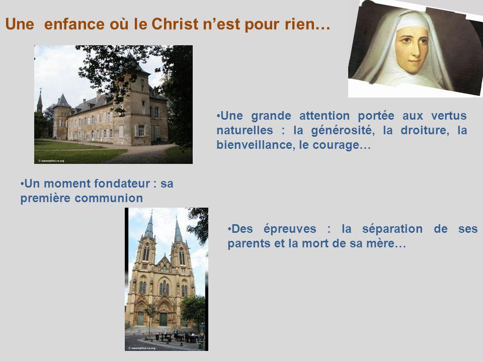 Une enfance où le Christ nest pour rien… Une grande attention portée aux vertus naturelles : la générosité, la droiture, la bienveillance, le courage…