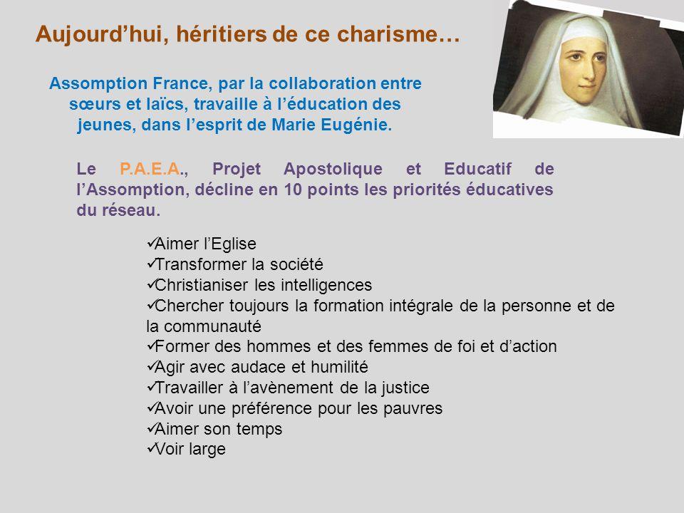 Aujourdhui, héritiers de ce charisme… Assomption France, par la collaboration entre sœurs et laïcs, travaille à léducation des jeunes, dans lesprit de Marie Eugénie.