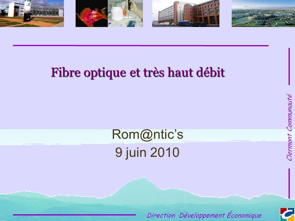 Clermont Communauté Direction Développement Économique Fibre optique et très haut débit Rom@ntics 9 juin 2010
