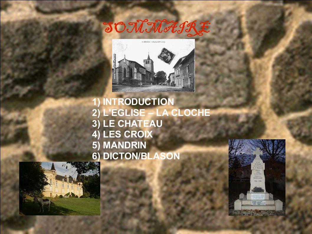 SOMMAIRE 1) INTRODUCTION 2) L EGLISE – LA CLOCHE 3) LE CHATEAU 4) LES CROIX 5) MANDRIN 6) DICTON/BLASON