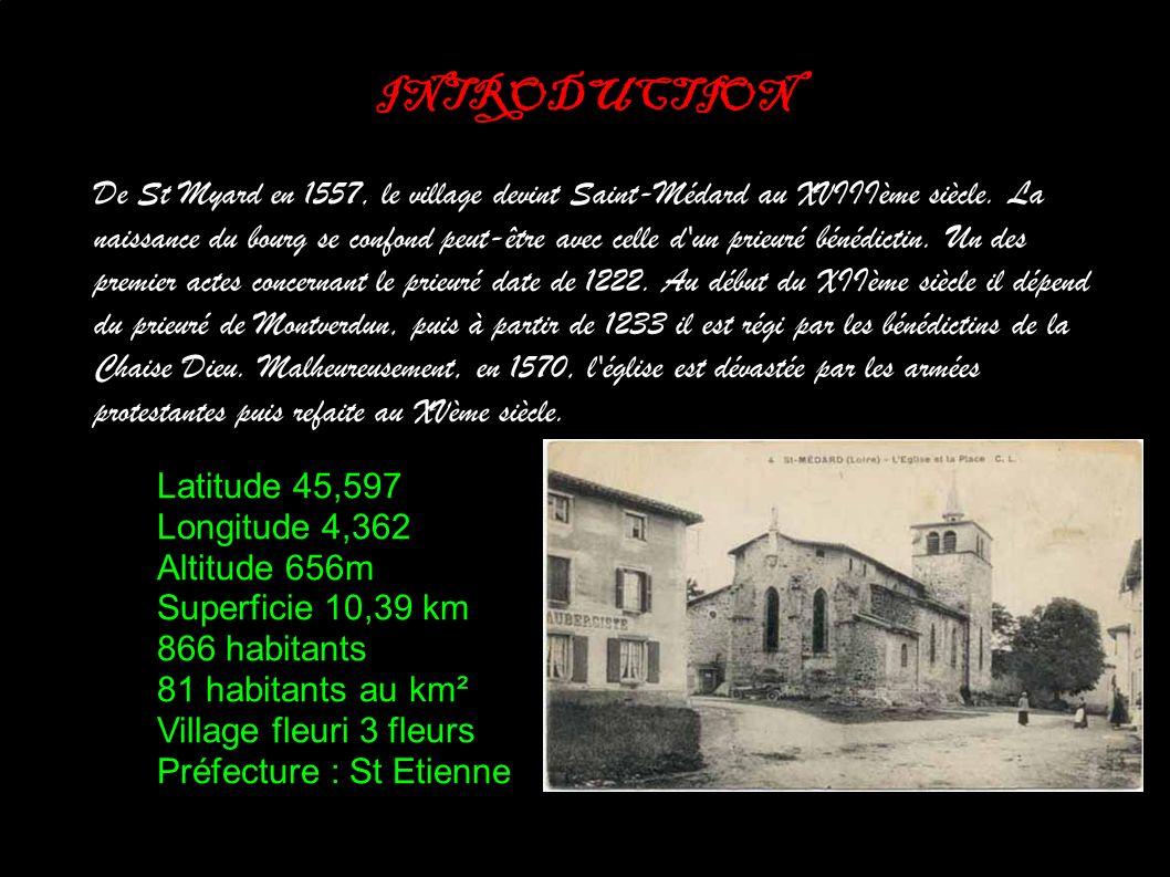 Latitude 45,597 Longitude 4,362 Altitude 656m Superficie 10,39 km 866 habitants 81 habitants au km² Village fleuri 3 fleurs Préfecture : St Etienne INTRODUCTION De St Myard en 1557, le village devint Saint-Médard au XVIIIème siècle.