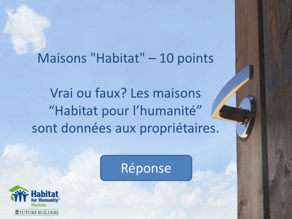 Maisons Habitat – 10 points Vrai ou faux.