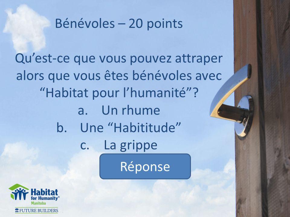 Bénévoles – 20 points Quest-ce que vous pouvez attraper alors que vous êtes bénévoles avec Habitat pour lhumanité.
