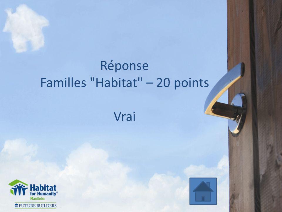 Réponse Familles Habitat – 20 points Vrai