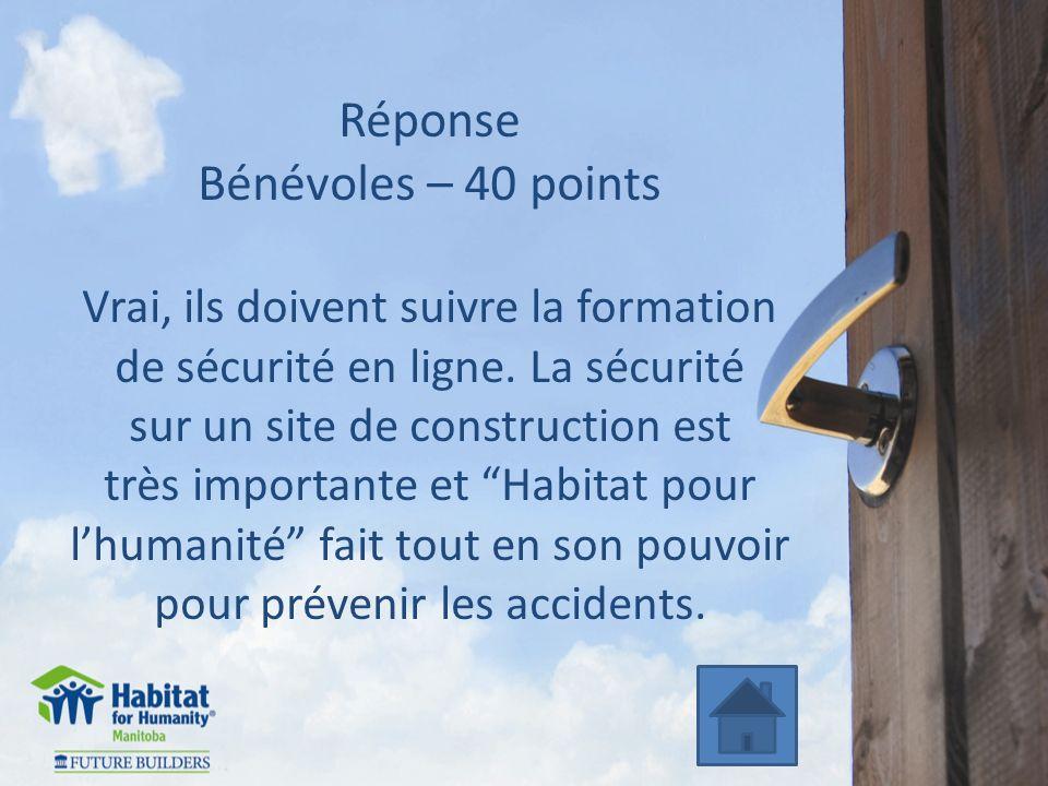 Réponse Bénévoles – 40 points Vrai, ils doivent suivre la formation de sécurité en ligne.