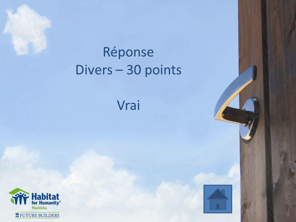 Réponse Divers – 30 points Vrai