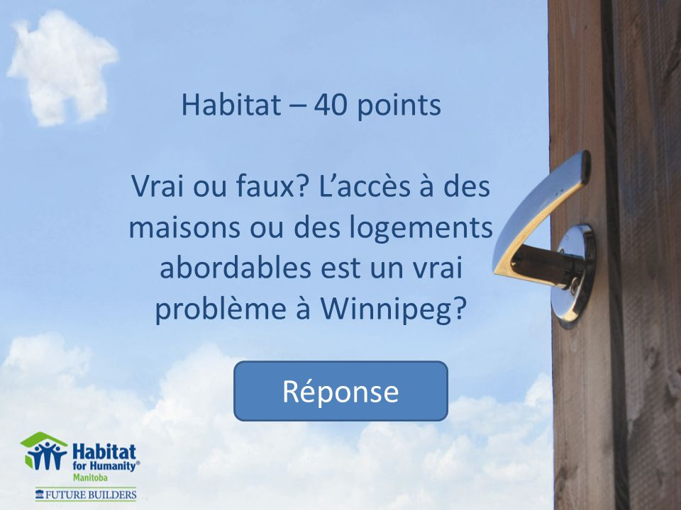Habitat – 40 points Vrai ou faux.