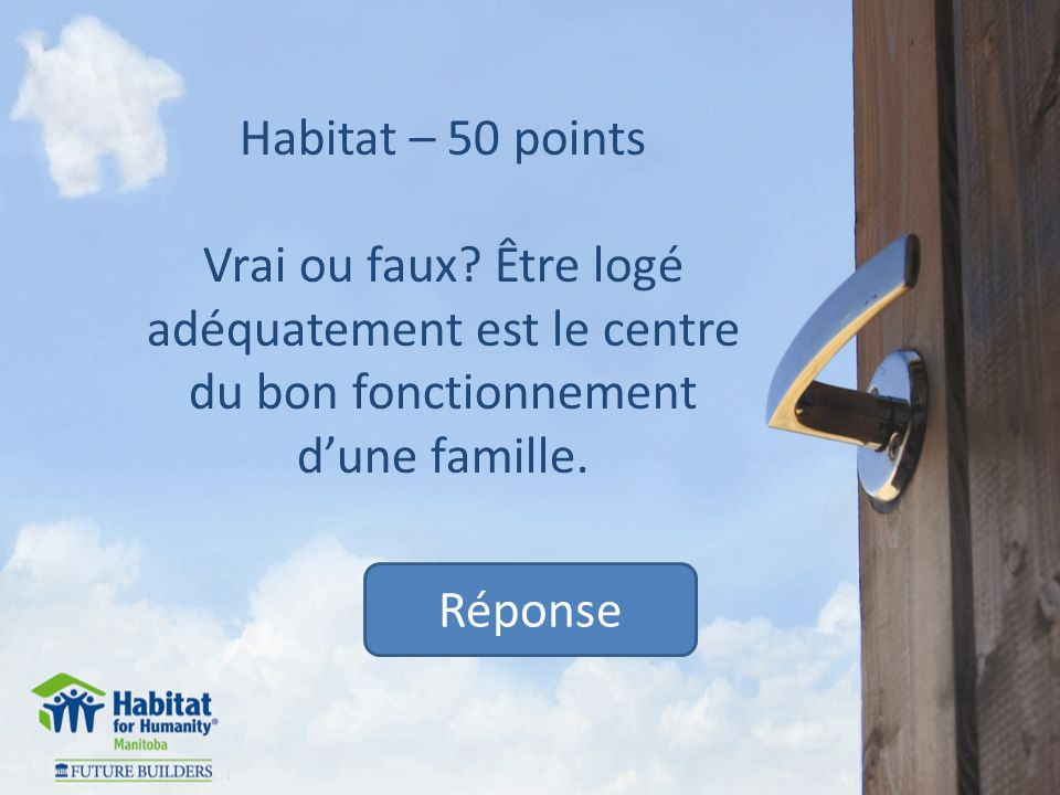 Habitat – 50 points Vrai ou faux.