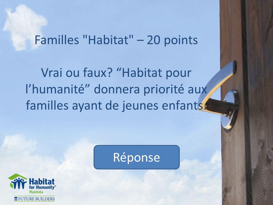 Réponse Maisons Habitat – 30 points Vrai – Toutes les maisons sont construites selon le plus haut niveau niveau de standard environnemental – Cest positif pour lenvironnement et pour les propriétaires car cela réduit le coût de leurs factures deau et délectricité.