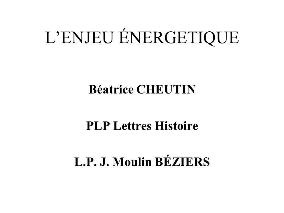 LENJEU ÉNERGETIQUE Béatrice CHEUTIN PLP Lettres Histoire L.P. J. Moulin BÉZIERS