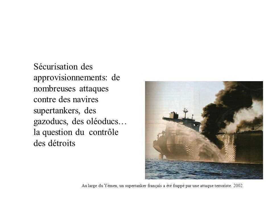 Sécurisation des approvisionnements: de nombreuses attaques contre des navires supertankers, des gazoducs, des oléoducs… la question du contrôle des détroits Au large du Yémen, un supertanker français a été frappé par une attaque terroriste.