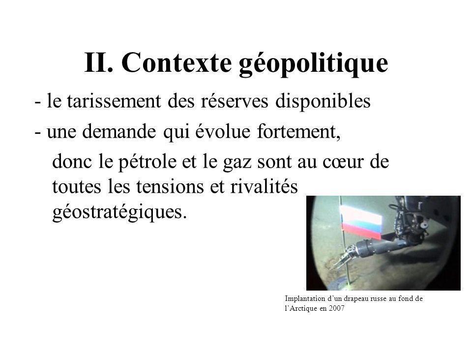 II. Contexte géopolitique - le tarissement des réserves disponibles - une demande qui évolue fortement, donc le pétrole et le gaz sont au cœur de tout