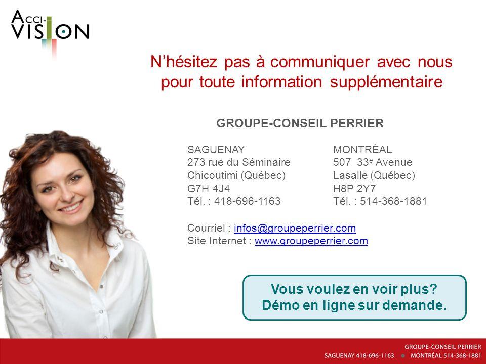 Nhésitez pas à communiquer avec nous pour toute information supplémentaire GROUPE-CONSEIL PERRIER SAGUENAY 273 rue du Séminaire Chicoutimi (Québec) G7
