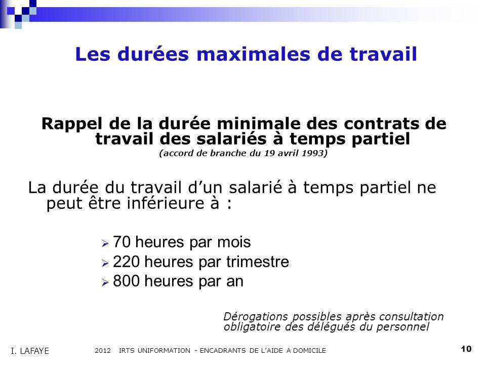 Les durées maximales de travail Rappel de la durée minimale des contrats de travail des salariés à temps partiel (accord de branche du 19 avril 1993)