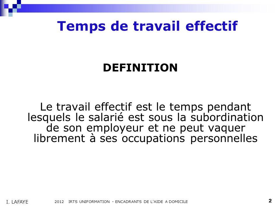 Temps de travail effectif DEFINITION Le travail effectif est le temps pendant lesquels le salarié est sous la subordination de son employeur et ne peu