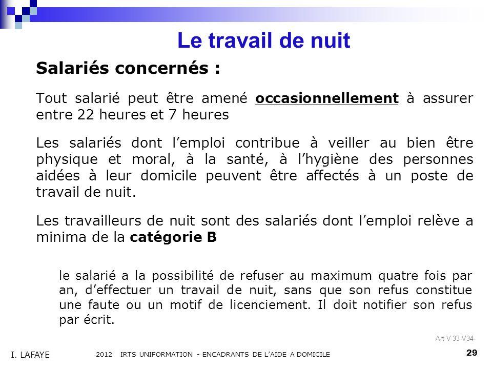 Salariés concernés : Tout salarié peut être amené occasionnellement à assurer entre 22 heures et 7 heures Les salariés dont lemploi contribue à veille