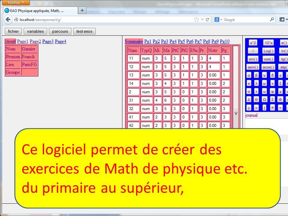 Ce logiciel permet de créer des exercices de Math de physique etc. du primaire au supérieur,