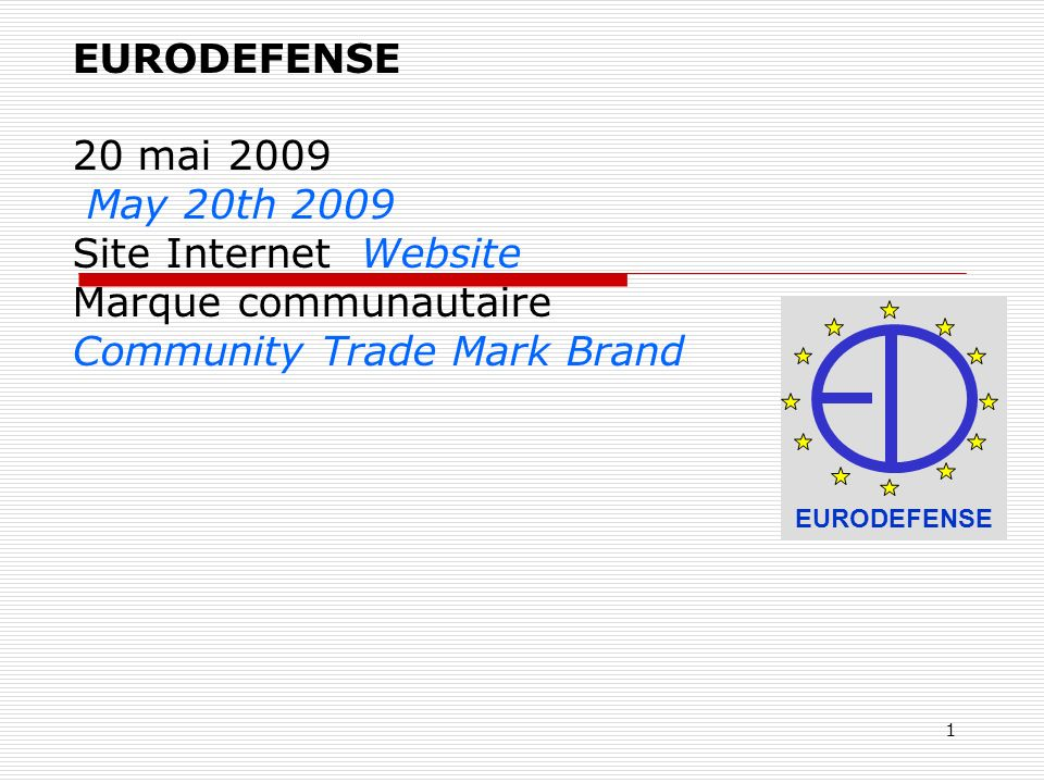 1 EURODEFENSE 20 mai 2009 May 20th 2009 Site Internet Website Marque communautaire Community Trade Mark Brand EURODEFENSE