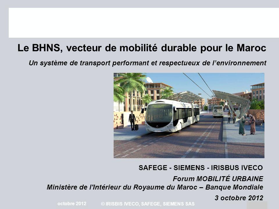 Page 1 octobre 2012 © IRISBIS IVECO, SAFEGE, SIEMENS SAS Le BHNS, vecteur de mobilité durable pour le Maroc Un système de transport performant et resp