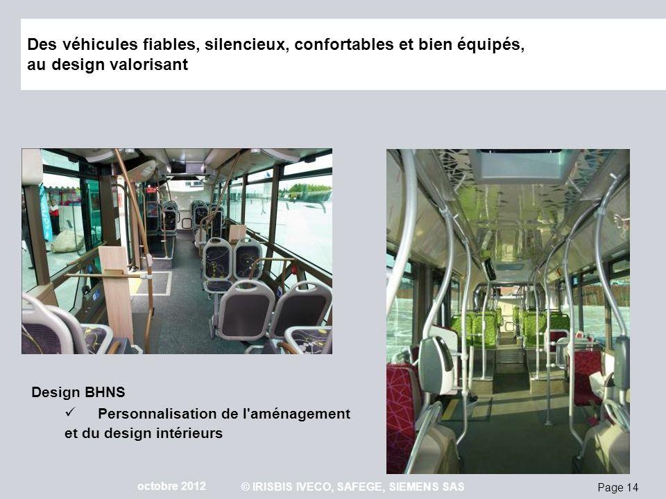 Page 14 octobre 2012 © IRISBIS IVECO, SAFEGE, SIEMENS SAS Des véhicules fiables, silencieux, confortables et bien équipés, au design valorisant Design