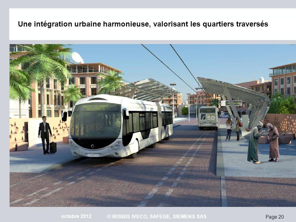 Page 20 octobre 2012 © IRISBIS IVECO, SAFEGE, SIEMENS SAS Une intégration urbaine harmonieuse, valorisant les quartiers traversés