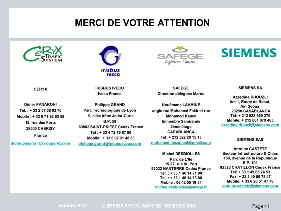 Page 41 octobre 2012 © IRISBIS IVECO, SAFEGE, SIEMENS SAS MERCI DE VOTRE ATTENTION
