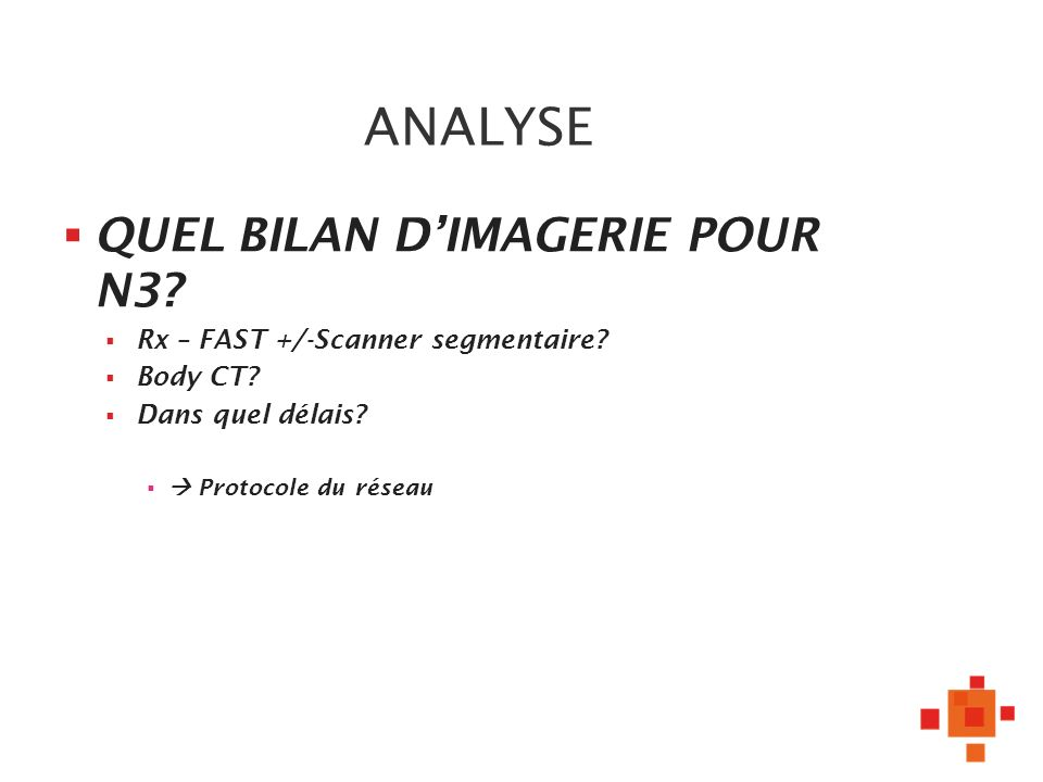 ANALYSE QUEL BILAN DIMAGERIE POUR N3. Rx – FAST +/-Scanner segmentaire.