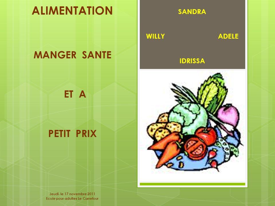 SANDRA WILLY ADELE IDRISSA ALIMENTATION MANGER SANTE ET A PETIT PRIX Jeudi, le 17 novembre 2011 Ecole pour adultes Le Carrefour