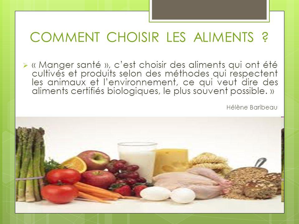 COMMENT CHOISIR LES ALIMENTS ? « Manger santé », cest choisir des aliments qui ont été cultivés et produits selon des méthodes qui respectent les anim