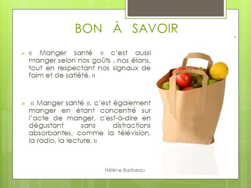 BON À SAVOIR « Manger santé » cest aussi manger selon nos goûts, nos élans, tout en respectant nos signaux de faim et de satiété. » « Manger santé »,