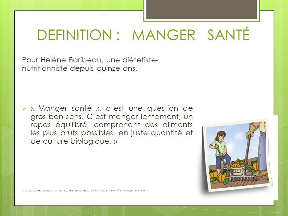 DEFINITION : MANGER SANTÉ Pour Hélène Baribeau, une diététiste- nutritionniste depuis quinze ans, « Manger santé », cest une question de gros bon sens.