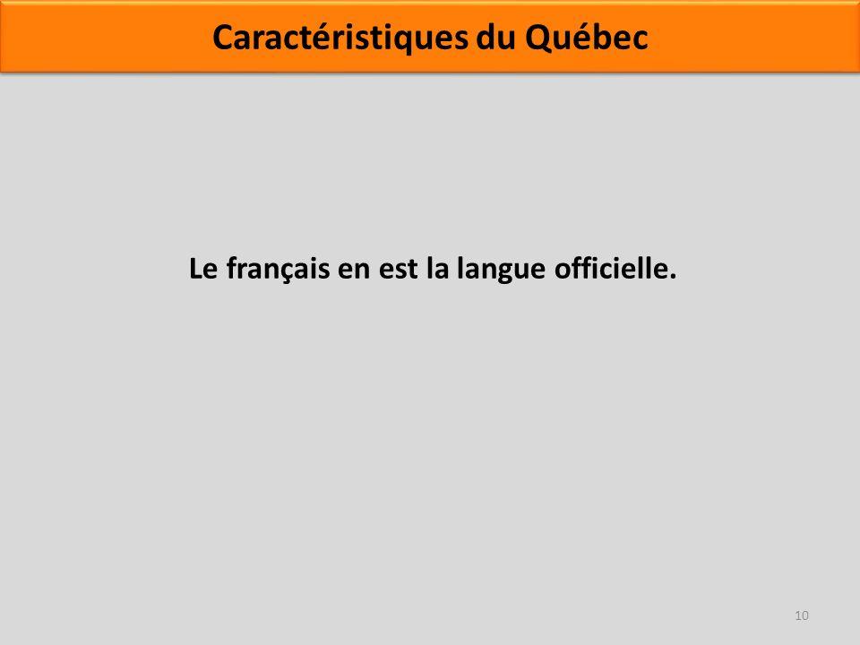 Le français en est la langue officielle. 10 Caractéristiques du Québec