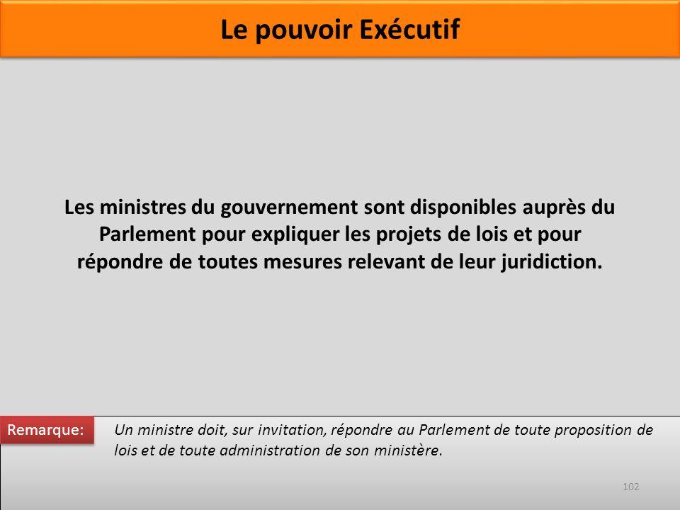 Les ministres du gouvernement sont disponibles auprès du Parlement pour expliquer les projets de lois et pour répondre de toutes mesures relevant de l