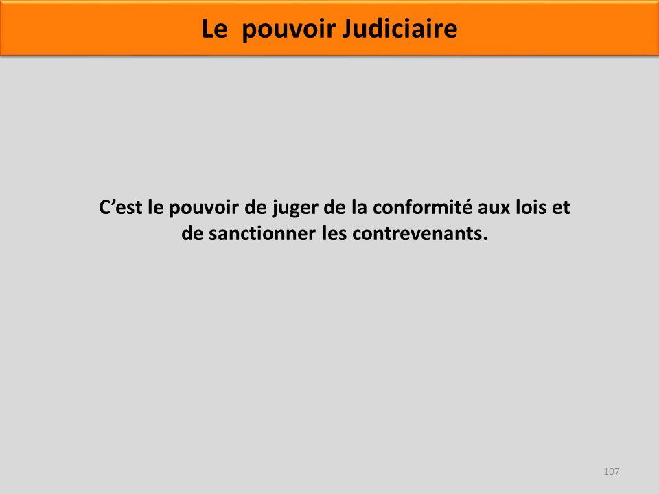 Le pouvoir Judiciaire Cest le pouvoir de juger de la conformité aux lois et de sanctionner les contrevenants. 107