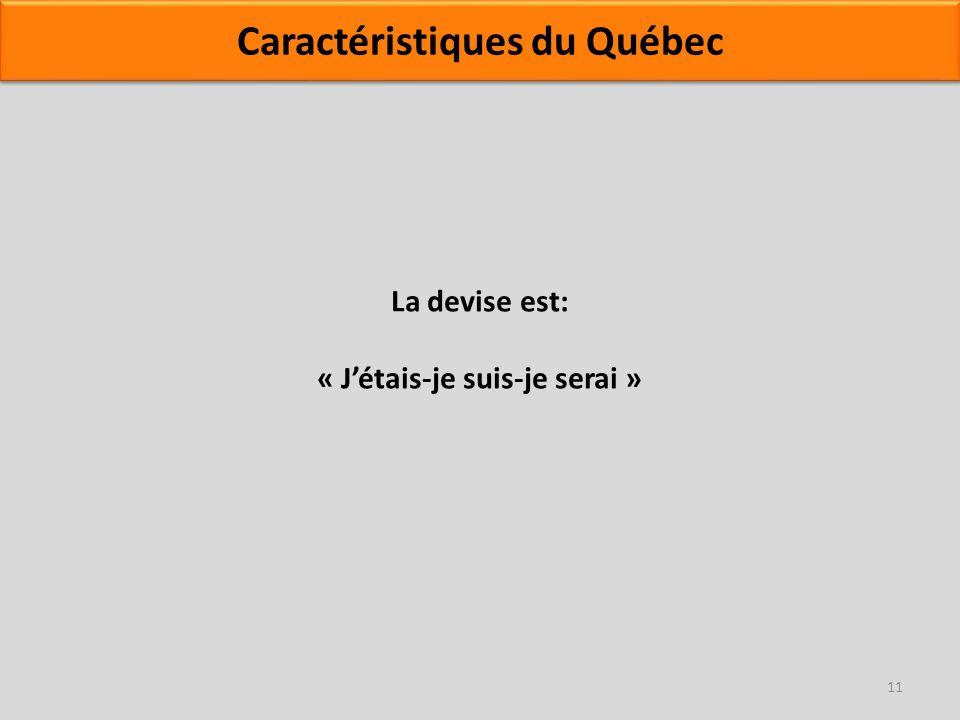 La devise est: « Jétais-je suis-je serai » 11 Caractéristiques du Québec