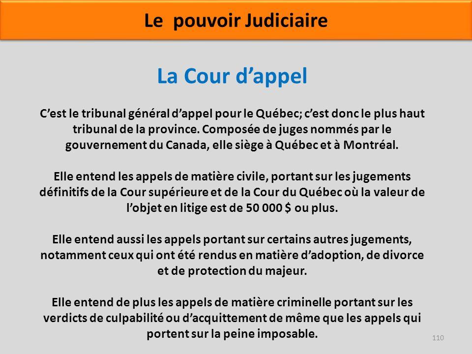 La Cour dappel Cest le tribunal général dappel pour le Québec; cest donc le plus haut tribunal de la province. Composée de juges nommés par le gouvern