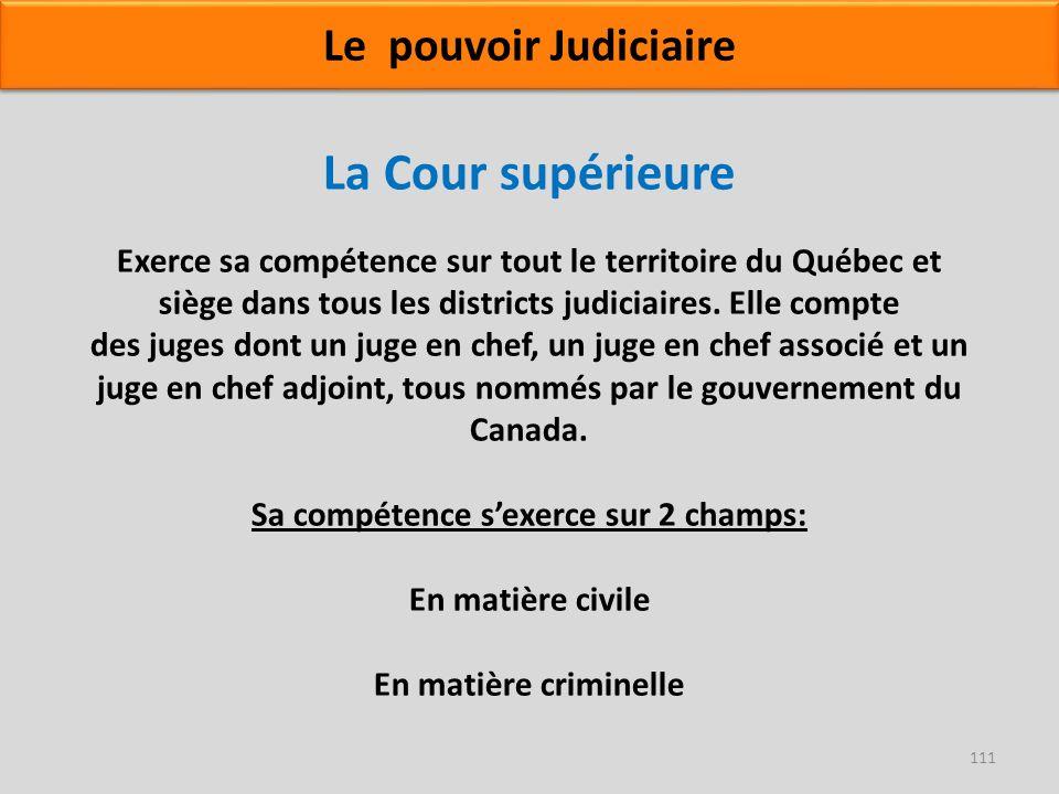 La Cour supérieure Exerce sa compétence sur tout le territoire du Québec et siège dans tous les districts judiciaires. Elle compte des juges dont un j