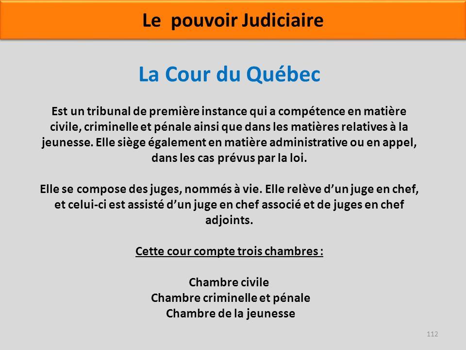 La Cour du Québec Est un tribunal de première instance qui a compétence en matière civile, criminelle et pénale ainsi que dans les matières relatives