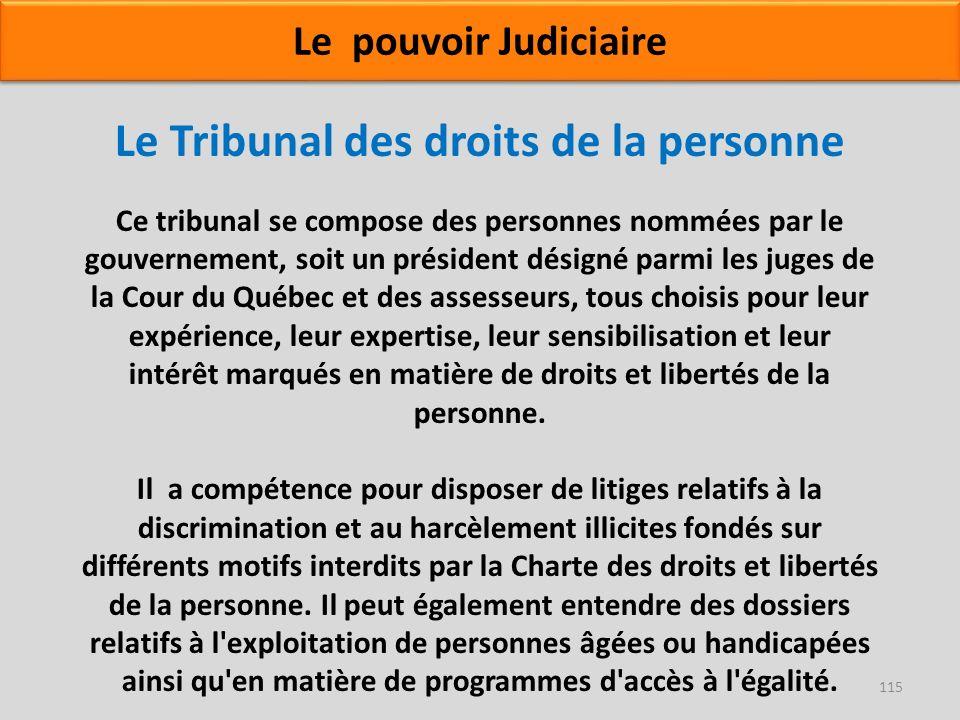 Le Tribunal des droits de la personne Ce tribunal se compose des personnes nommées par le gouvernement, soit un président désigné parmi les juges de l