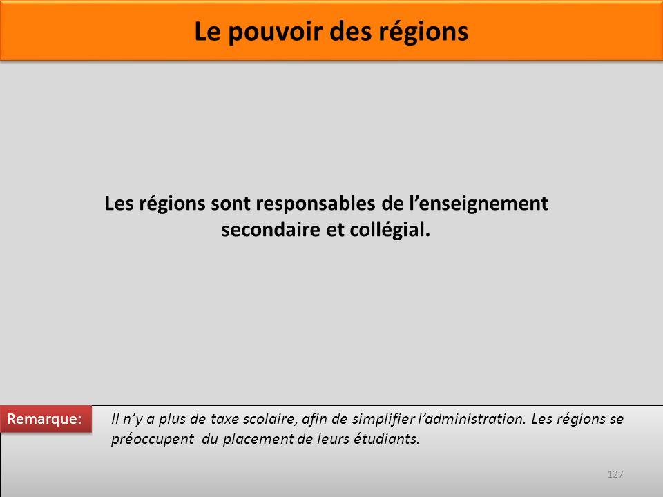 Il ny a plus de taxe scolaire, afin de simplifier ladministration. Les régions se préoccupent du placement de leurs étudiants. Remarque: 127 Les régio