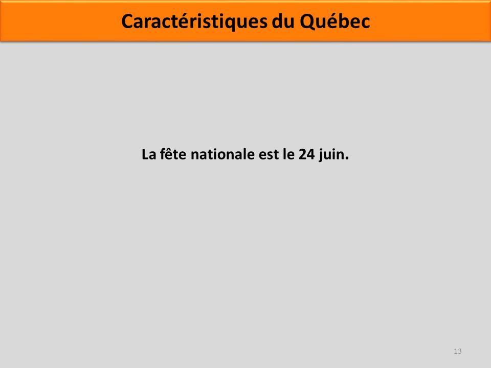 La fête nationale est le 24 juin. 13 Caractéristiques du Québec