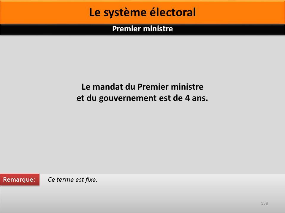 Le mandat du Premier ministre et du gouvernement est de 4 ans. Ce terme est fixe. Remarque: 138 Premier ministre Le système électoral