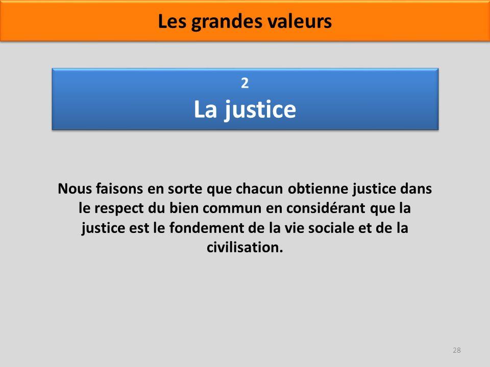 2 La justice Nous faisons en sorte que chacun obtienne justice dans le respect du bien commun en considérant que la justice est le fondement de la vie