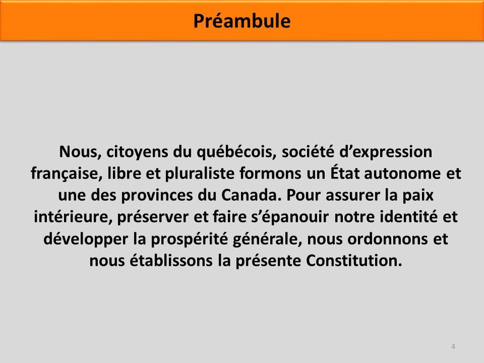 Nous, citoyens du québécois, société dexpression française, libre et pluraliste formons un État autonome et une des provinces du Canada. Pour assurer
