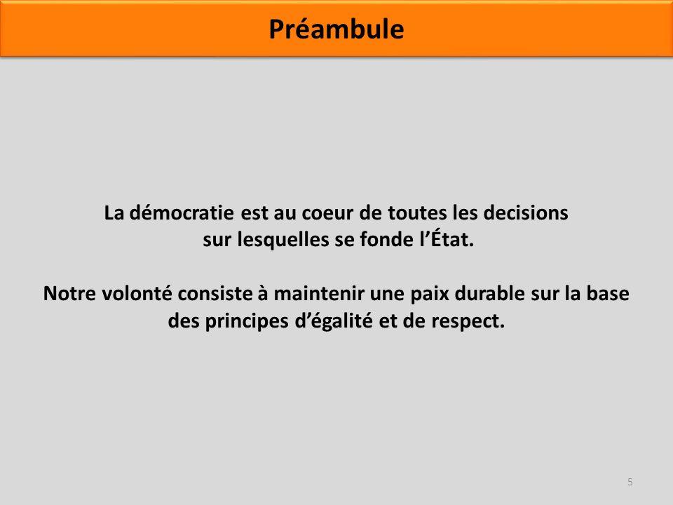 La démocratie est au coeur de toutes les decisions sur lesquelles se fonde lÉtat. Notre volonté consiste à maintenir une paix durable sur la base des