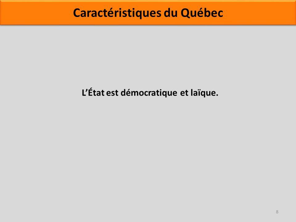 LÉtat est démocratique et laïque. Caractéristiques du Québec 8