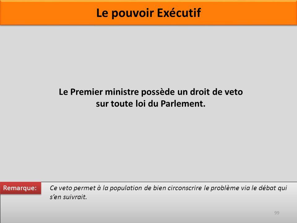 Le Premier ministre possède un droit de veto sur toute loi du Parlement. Ce veto permet à la population de bien circonscrire le problème via le débat