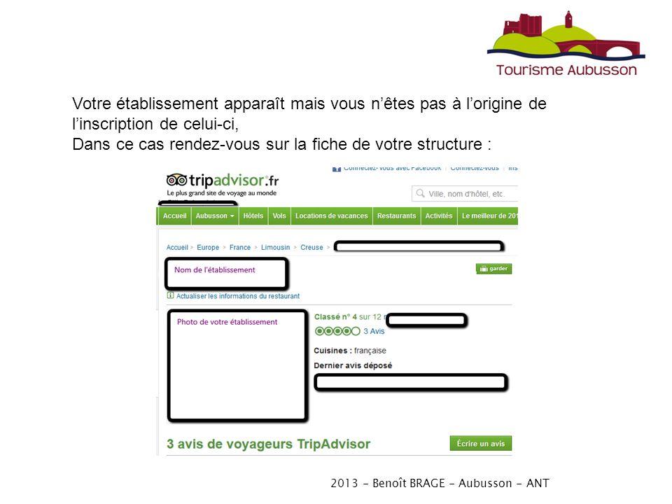 2013 - Benoît BRAGE - Aubusson - ANT Votre établissement apparaît mais vous nêtes pas à lorigine de linscription de celui-ci, Dans ce cas rendez-vous sur la fiche de votre structure :